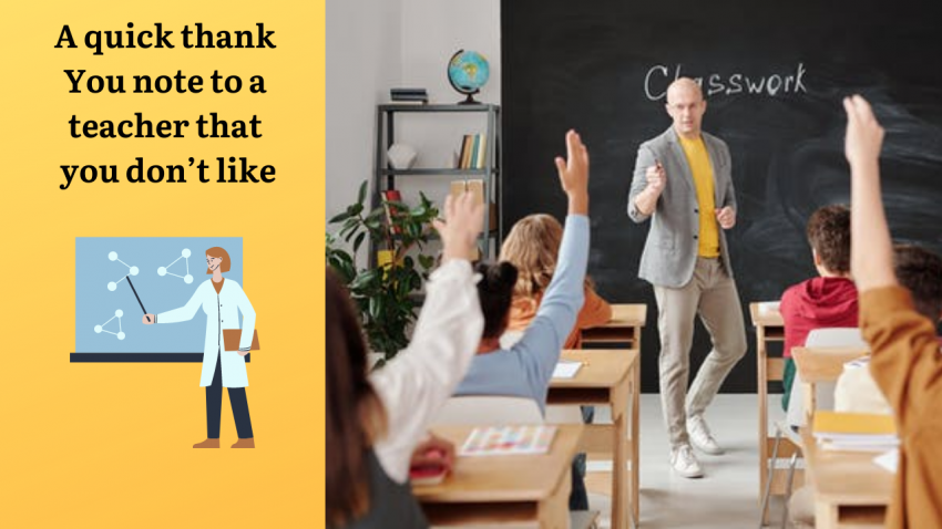 A quick thank You note to a teacher that you don't like