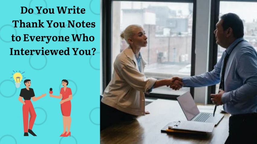 Do You Write Thank You Notes to Everyone Who Interviewed You?